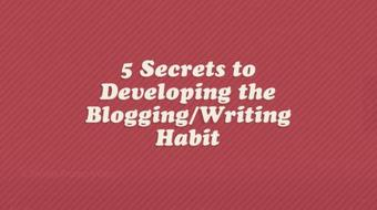 5 Secrets to Developing the Blogging (and Writing) Habit: How to Beat Writers Block Forever course image