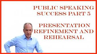 Public Speaking Success Part 5 of 5 - Presentation Refinement and Rehearsal course image