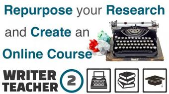 The Writer - Teacher (Part Two): How Authors of Fiction can Repurpose Their Research to Teach Online course image