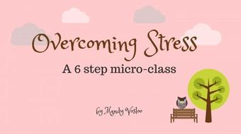 Overcoming Stress - A 6 step micro-class | Download your PDF Daily Planner course image