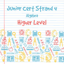 Junior Certificate Strand 4 - Higher Level - Algebra course image