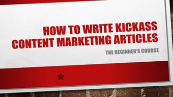 How To Write Kickass Content Marketing Articles - The Beginner's Course course image