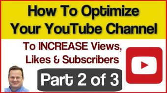 Optimize Your YouTube Channel To INCREASE Views, Likes & Subscribers - PART 2 course image