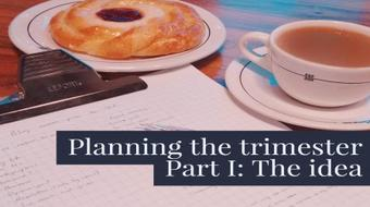 Planning the trimester Part I: The Idea course image