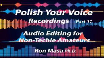 Polish Your Voice recordings pt 1: Audio Editing for Non-Techie Amateurs course image