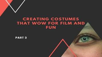 Creating Costumes that Wow For Film and Fun: Part 3 course image