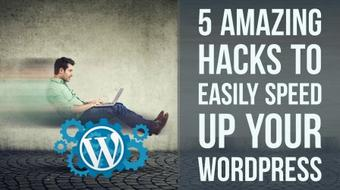 5 AMAZING HACKS TO EASILY SPEED UP YOUR WORDPRESS course image