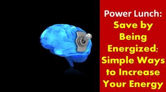 Power Lunch Series. Save by Being Energized; Simple Ways to Increase your Energy course image