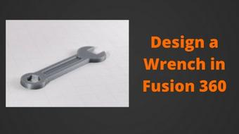 Fusion 360 for 3D Printing - Class 4 - Design a Wrench course image