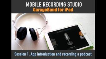 Mobile Recording Studio: Garageband for iPad - Session 1. App introduction and recording a podcast course image
