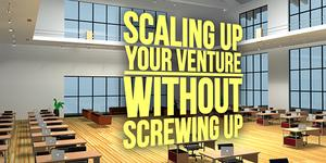 Scaling Up Your Venture Without Screwing Up course image