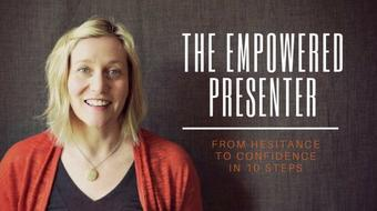 The Empowered Presenter: From Hesitance to Confidence in 10 Steps course image