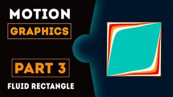 Learn After Effects - One Motion Graphic at a Time [Part 3: Fluid Rectangle] course image