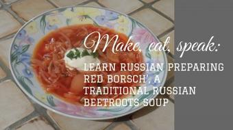 Make, eat, speak: Learn Russian preparing  Red Borsch', a Traditional Russian Beetroots Soup course image