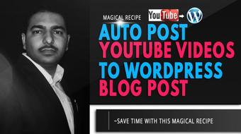 Create Magical Recipe to Auto Post your YouTube Video as Blog Post on Wordpress site course image