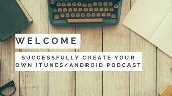 How To: Successfully Create Your Own iTunes/Android Podcast course image