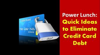 Power Lunch Series: Quick Ideas to Eliminate Credit Card Debt course image
