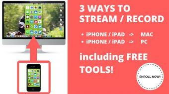 3 easy ways to stream / record your iPhone / iPad to Windows PC  or Apple MAC including FREE tools! course image