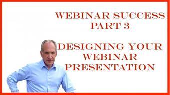 Webinar Success Part 3 - Designing Your Webinar Presentation course image