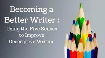 The Becoming a Better Writer Workshop: Using the Five Senses to Improve Descriptive Writing course image