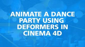 Animate a Dance Party Using Deformers in Cinema 4D course image