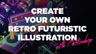 Create Your Own Retro Futuristic Illustration with Photoshop course image